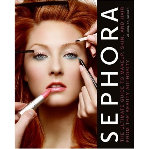 Sephora: The Ultimate Guide to Makeup, Skin, and Hair from the Beauty Authority