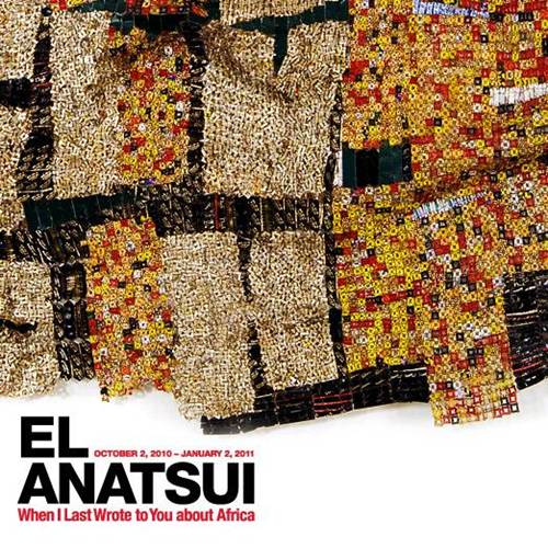 El Anatsui: When I Last Wrote to You about Africa - October 2, 2010 - January 2, 2011